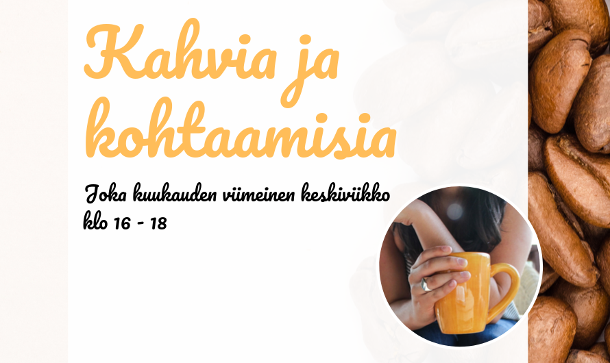 Kahvia ja Kohtaamisia 30.10. klo 16-18